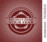 do not fear your fear red... | Shutterstock .eps vector #741463213