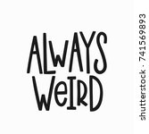 always weird quote lettering.... | Shutterstock .eps vector #741569893