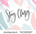 stay classy. inspirational... | Shutterstock .eps vector #742100287