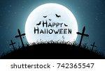 happy halloween. cemetery with... | Shutterstock .eps vector #742365547