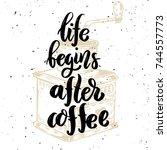 life begins after coffee. hand... | Shutterstock .eps vector #744557773