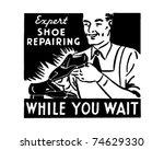 shoe repairing   while you wait ... | Shutterstock .eps vector #74629330