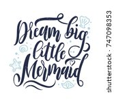dream big little mermaid hand... | Shutterstock .eps vector #747098353