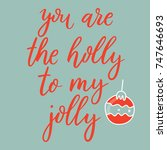 you are the holly to my jolly.... | Shutterstock .eps vector #747646693