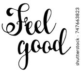 feel good. hand drawn... | Shutterstock .eps vector #747663823