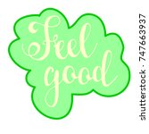 feel good. hand drawn... | Shutterstock .eps vector #747663937