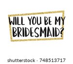 will you be my bridesmaid...   Shutterstock .eps vector #748513717