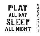 play all day  sleep all night   ... | Shutterstock .eps vector #748889497