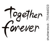 together forever calligraphy.... | Shutterstock .eps vector #751466023