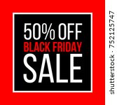 black friday with 50 percent... | Shutterstock .eps vector #752125747