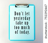 Small photo of Life Inspirational And Motivational Quotes - Don't Let Yesterday Take Up Too Much Of Today.