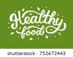 healthy food   hand lettering...   Shutterstock .eps vector #752672443