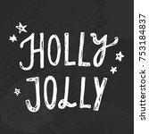 holly jolly. hand drawn... | Shutterstock .eps vector #753184837