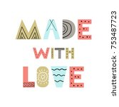 made with love   cute hand... | Shutterstock .eps vector #753487723