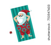 cartoon santa claus sunbathing... | Shutterstock .eps vector #753547603