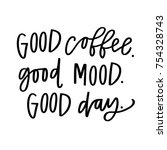 good coffee  good mood  good day | Shutterstock .eps vector #754328743