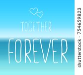 lettering  together forever on... | Shutterstock .eps vector #754659823