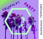 beach party. flyer design. palm ... | Shutterstock . vector #754991893