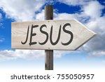 jesus   wooden signpost with... | Shutterstock . vector #755050957