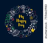 my happy day. decorative wreath ... | Shutterstock .eps vector #755663983
