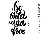 be wild and free. hand drawn... | Shutterstock .eps vector #756018037