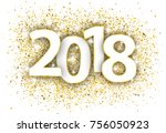 golden confetti with text 2018. ... | Shutterstock .eps vector #756050923