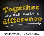 together we can make a... | Shutterstock . vector #756403867