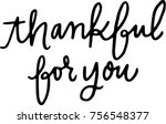 thankful for you. vector... | Shutterstock .eps vector #756548377