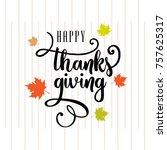 happy thanksgiving lettering... | Shutterstock .eps vector #757625317