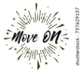move on  beautiful greeting...   Shutterstock .eps vector #757629157
