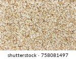 oatmeal. oat flakes background  | Shutterstock . vector #758081497