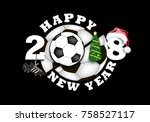 happy new year 2018 and soccer... | Shutterstock .eps vector #758527117