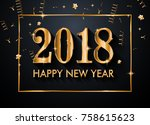 2018 happy new year background... | Shutterstock . vector #758615623