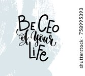 be ceo of your life   hand... | Shutterstock . vector #758995393
