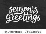 seasons greetings calligraphy... | Shutterstock .eps vector #759235993