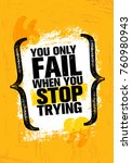 you only fail when you stop... | Shutterstock .eps vector #760980943