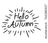 hand written hello autumn... | Shutterstock .eps vector #762280327