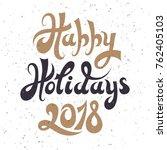 happy holidays 2018. hand... | Shutterstock .eps vector #762405103