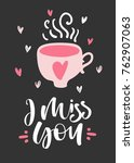 hand drawn i miss you card with ... | Shutterstock .eps vector #762907063