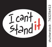 i cant stand it   poster for... | Shutterstock .eps vector #763256413