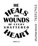hand lettering he heals the... | Shutterstock .eps vector #763517413