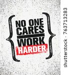 no one cares. work harder.... | Shutterstock .eps vector #763713283