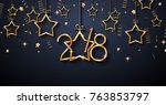 2018 happy new year background... | Shutterstock .eps vector #763853797
