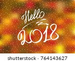 hello 2018. new year 2018. new... | Shutterstock .eps vector #764143627