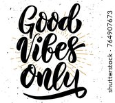 good vibes only. hand drawn... | Shutterstock .eps vector #764907673