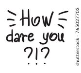 how dare you  quote lettering.... | Shutterstock .eps vector #765027703