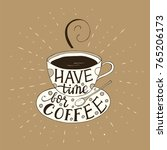 have time for coffee. handdrawn ... | Shutterstock .eps vector #765206173