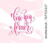 love you forever   hand... | Shutterstock .eps vector #767721217