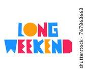 long weekend. vector...   Shutterstock .eps vector #767863663