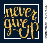 never give up motivational... | Shutterstock .eps vector #767976637